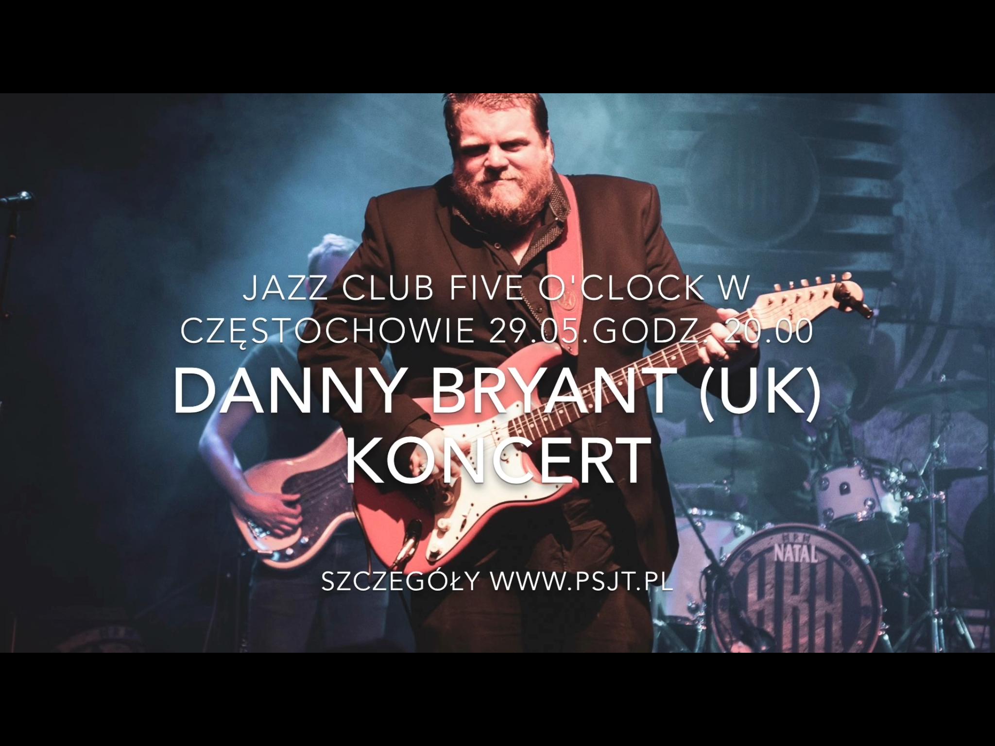 Danny Bryant (UK) w Jazz Club Five O`Clock 29.05. godz. 20.00